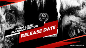 Dying Light Platinum Edition Switch Release Date: When is it coming out?